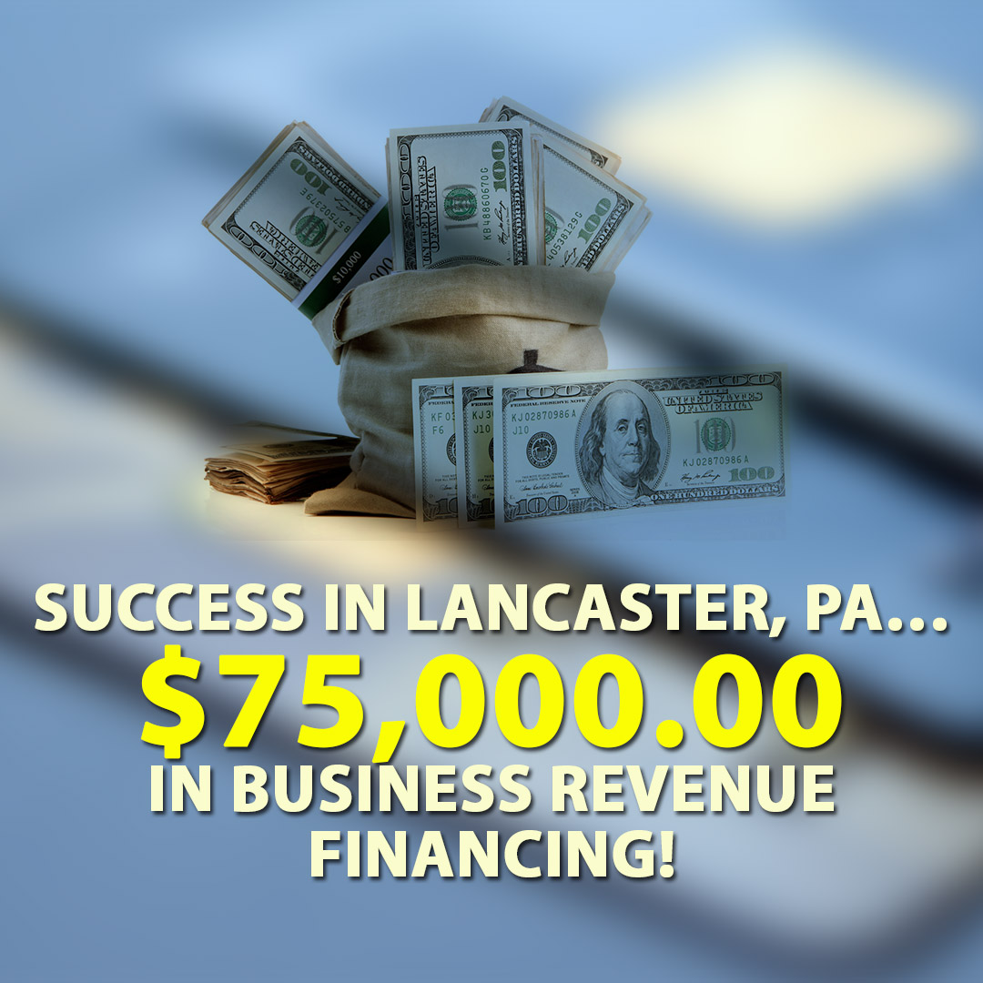 Success in Lancaster PA $75000.00 in Business Revenue financing! 1080X1080